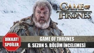 Game of Thrones 6. Sezon 5. Bölüm İncelemesi ve TE