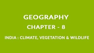 INDIA | CLIMATE, VEGETATION AND WILDLIFE - Chapter 8 Geography NCERT class 6