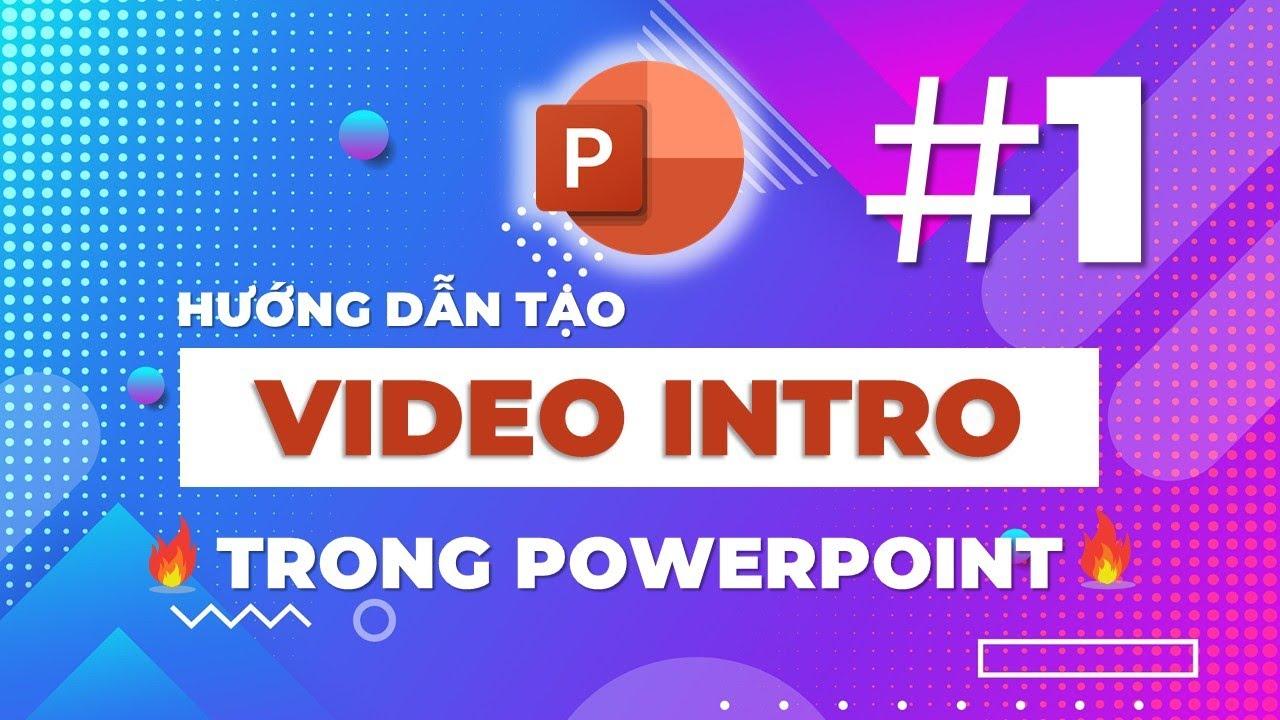 Hướng dẫn tạo intro video trong PowerPoint