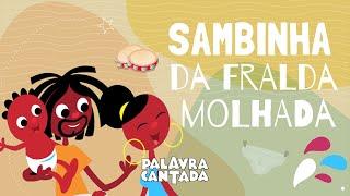 Palavra Cantada  Sambinha da Fralda Molhada