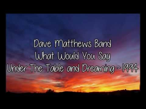 Dave Matthews Band - What Would You Say (Lyrics)