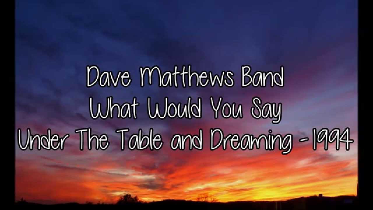 Dave Matthews Band - What Would You Say (Lyrics) - YouTube