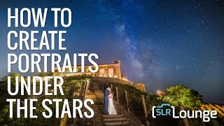 How To Photograph Portraits Under The Stars - Part 2