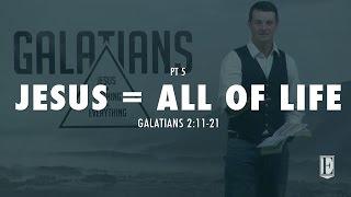 JESUS = ALL OF LIFE: Galatians 2:11-21
