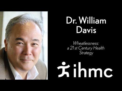 William Davis - Wheatlessness: A 21st Century Health Strategy