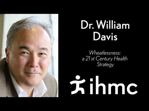 William Davis - Wheatlessness: A 21st Century Health Strategy