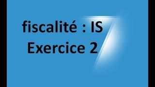 #EP 18 fiscalité: impot sur les sociétés ( EXERCICE 2)  2/4