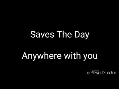 Saves the day - Anywhere With You
