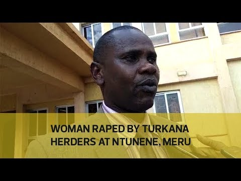 Woman raped by Turkana herders at Ntunene, Meru