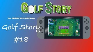 The Gaming with Dad Show - Golf Story 18