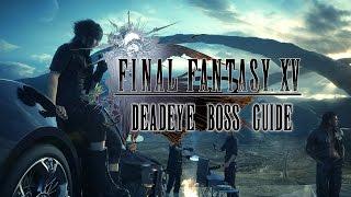 FINAL FANTASY XV Deadeye Boss Guide