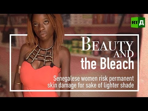 Beauty and the Bleach. Skin-whitening trend ravages Senegalese women
