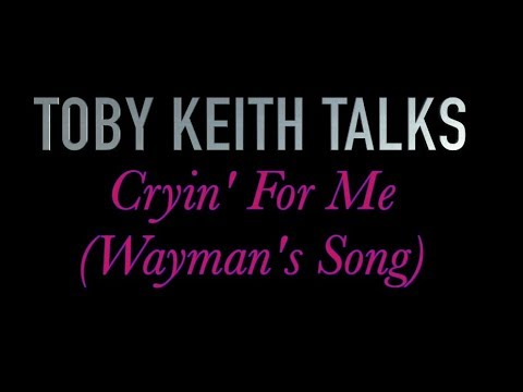 Toby Keith Talks: Cryin' For Me (Wayman's Song)