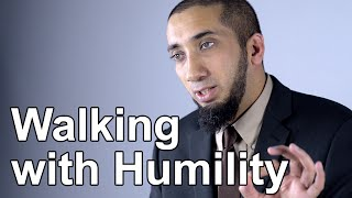 Walking with Humility - Nouman Ali Khan - Quran Weekly