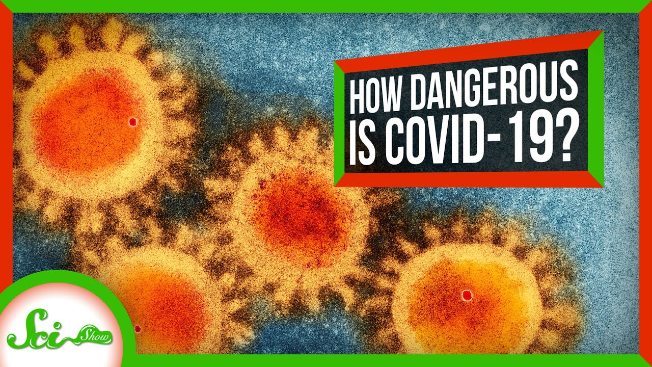 How Dangerous is COVID-19? | SciShow News