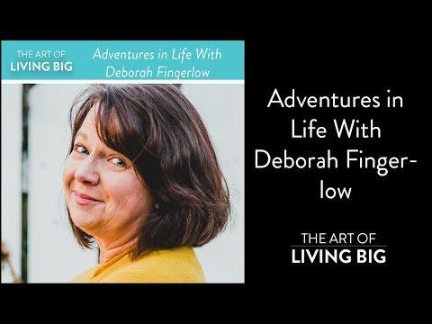 046: Adventures in Life with Deborah Fingerlow - The Art of Living Big Ep.46