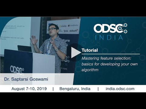 Mastering feature selection: basics to develop your own algo by Dr. Saptarsi Goswami #ODSC_India