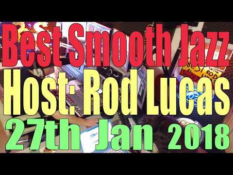 BEST SMOOTH JAZZ :  Host Rod Lucas : 27th Jan 2018