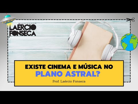 "No Plano Astral existe a prática do ""cinema""?"