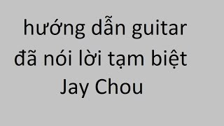 Đã nói lời tạm biệt - Jay Chou - Hướng Dẫn Guitar