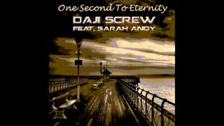 Daji Screw feat  Sarah Andy - One Second To Eternity (Original Mix)