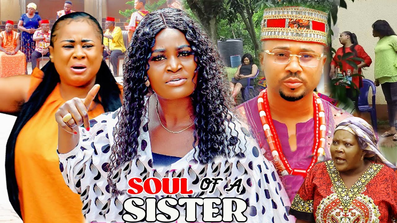 Download SOUL OF A SISTER IN LOVE SEASON 5&6 (TRENDING MOVIE) CHIZZY ALICHI/UJU OKOLI 2021 LATEST MOVIE