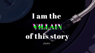 A villain but make them the ✨main character ✨ // playlist
