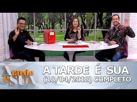 A Tarde é Sua (18/04/18) | Completo