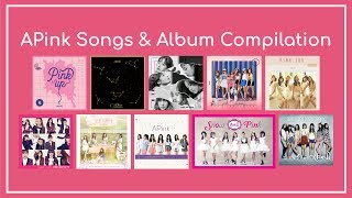 APink (에이핑크) All Songs & Album Compilation (2011-2017)