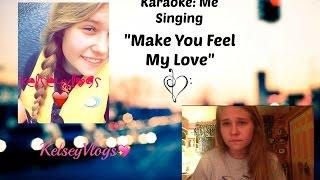 """Make you feel my love""-- Karaoke video"