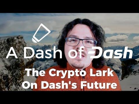 The Crypto Lark On Dash's Future - A Dash Of Dash