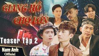 Phim Giang Hồ Chợ Lớn TEASER  - Tập 2 | Nam Anh, Tuấn Dũng, Ti Gôn (Kaya) | phim giang hồ mới 2019