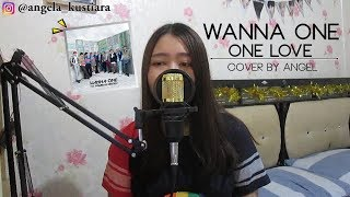 WANNA ONE (워너원) - ONE LOVE (묻고싶다) COVER BY ANGEL