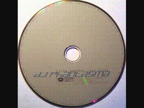 DJ Phantasma - Sing Another Love Song