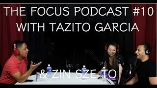 The Focus Podcast#10-Zin Sze To & Taz Garcia (EDITED VERSION)