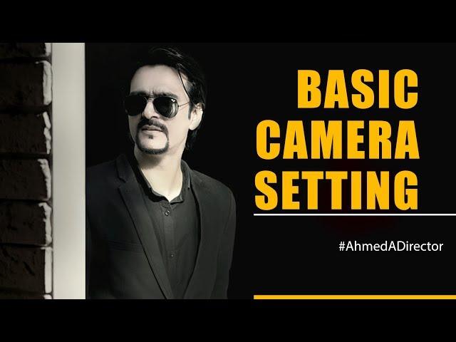 Basic Camera Setting - Ahmed Afridi