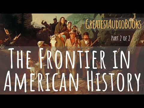 THE FRONTIER IN AMERICAN HISTORY - FULL AudioBook P2 of 2 🎧📖 | Greatest🌟AudioBooks