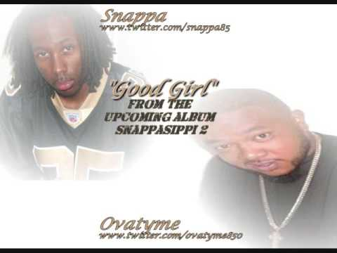 Snappa Feat. Ovatyme Good Girl FULL VERSION OFF SNAPPASIPPI 2 MIXTAPE 2010