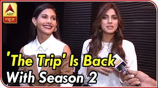 Web series 'The Trip' Is Back With Season 2 On Bindass, Amyra Dastur And Sapna Pabbi Share Their Joy