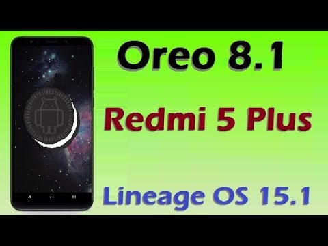 How To Update Android Oreo 8 1 In Xiaomi Redmi 5 Plus (Lineage OS 15 1)  Install and Review