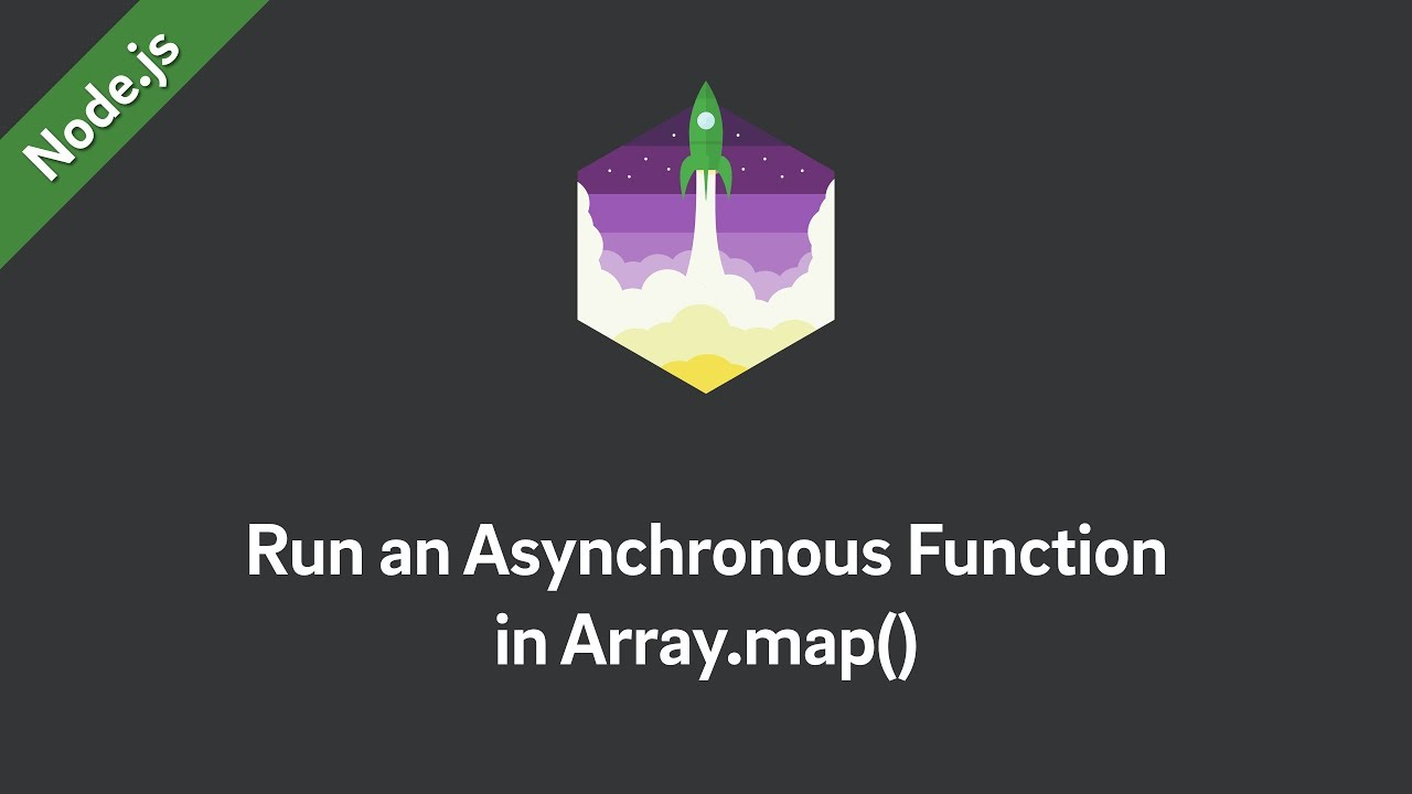 Node js — How to Run an Asynchronous Function in Array map()