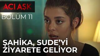 Şahika, Sude'yi Ziyarete Geliyor - Acı Aşk 11. Bölüm