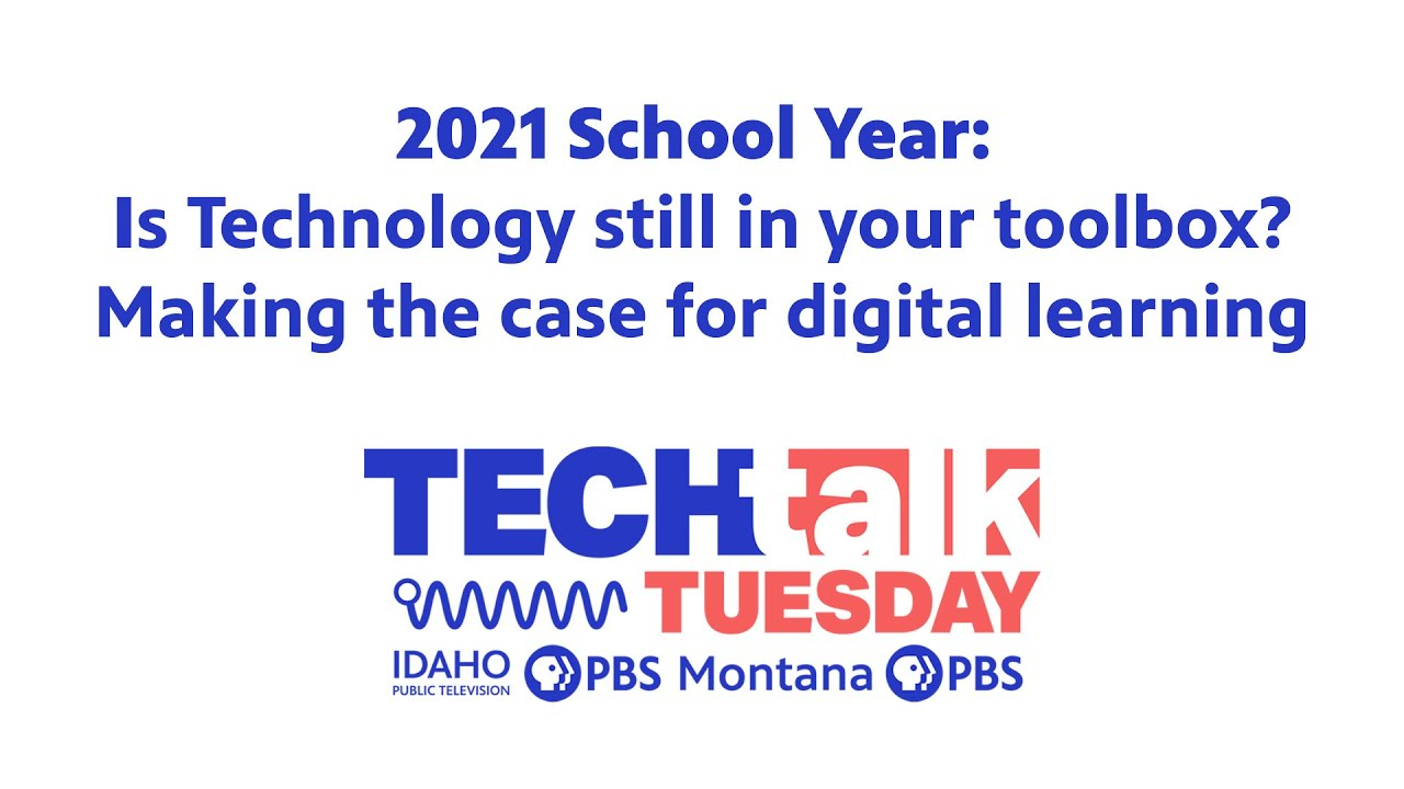 2021 School Year: Is Technology still in your toolbox? Making the case for digital learning