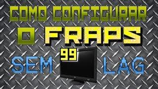 [Dicas] Configurar o Fraps para NÃO dar Lag
