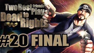 Two Best Friends Play Dead To Rights (Part 20 FINAL)