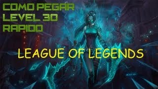 Como Pegar Level 30 RÁPIDO no League of legends. / How to get fast to level 30 in League Of Legends