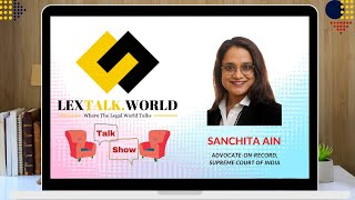 LexTalk World Talk Show with Sanchita Ain, Advocate-On-Record, Supreme Court of India