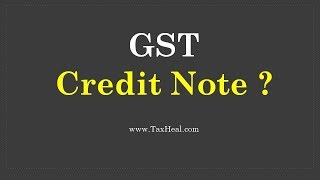 GST Credit Note : Detailed Analysis by TaxHeal