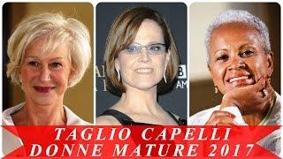 Taglio capelli donne mature 2017