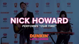 Nick Howard Performs 'Our Time' Live | DLL
